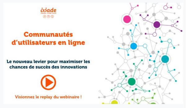 « Communautés d'utilisateurs en ligne : la clé de succès de votre innovation »